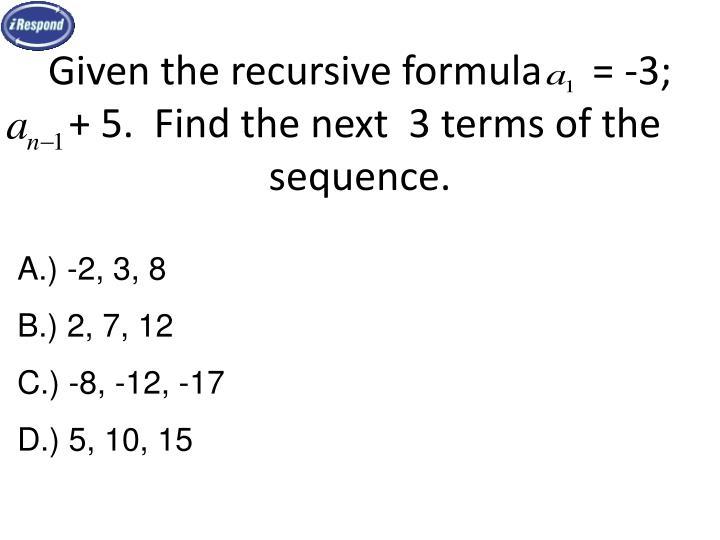 Given the recursive formula     = -3;