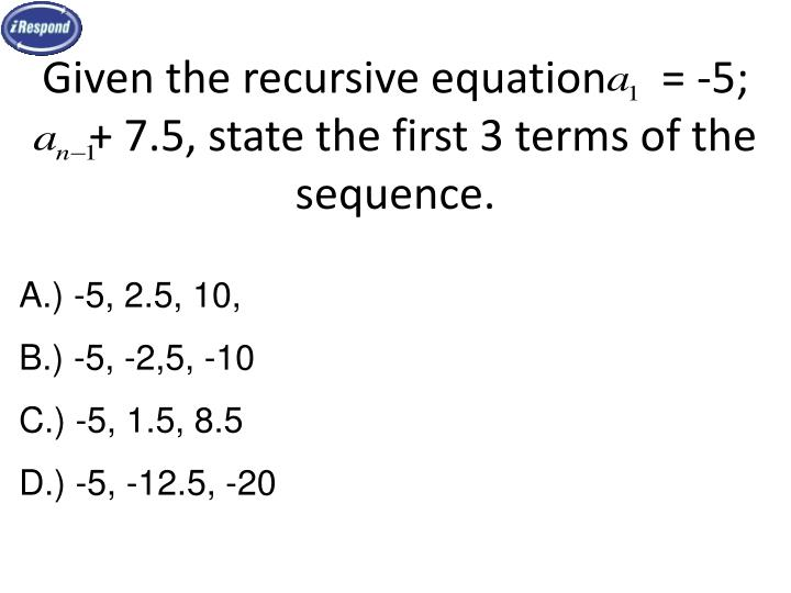 Given the recursive equation     = -5;