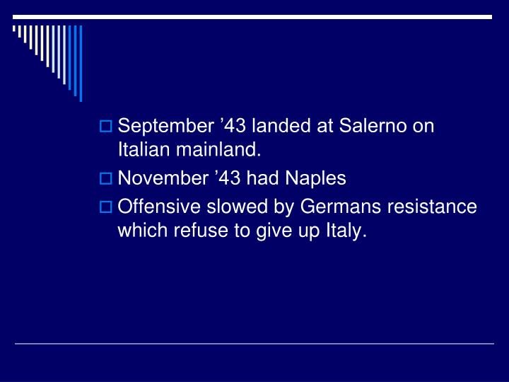 September '43 landed at Salerno on Italian mainland.