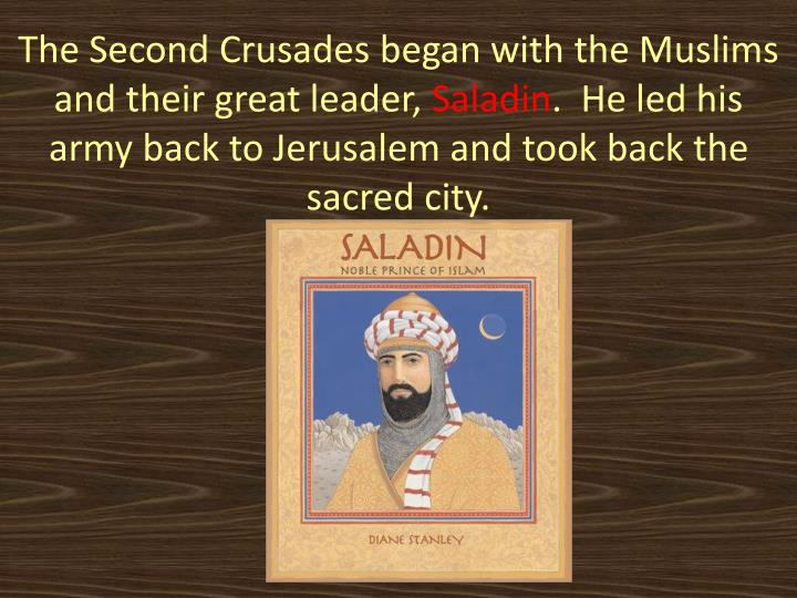 The Second Crusades began with the Muslims and their great leader,
