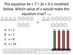 the equation 4 x 7 2x 9 is modeled below which value of x would make the equation true 7 22a
