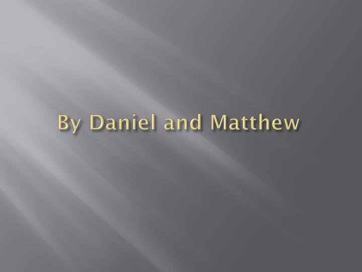 By Daniel and Matthew