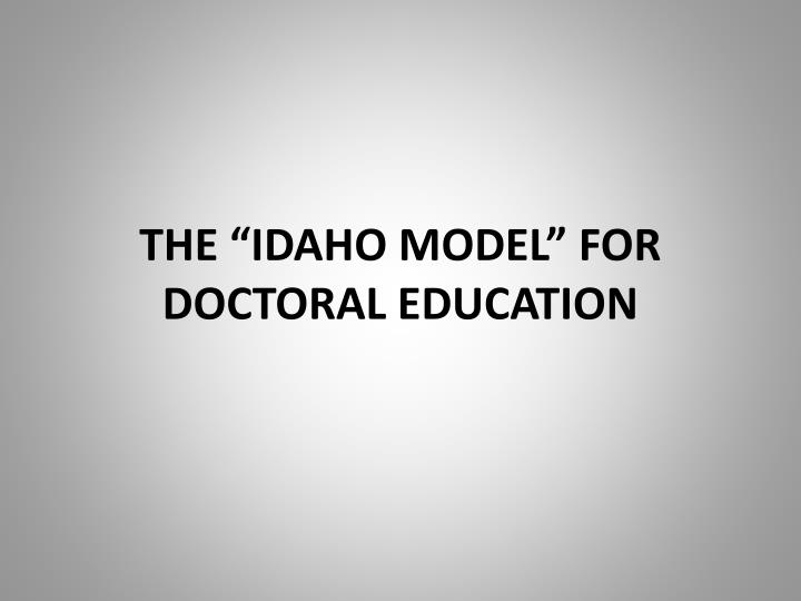 """THE """"IDAHO MODEL"""" FOR DOCTORAL EDUCATION"""