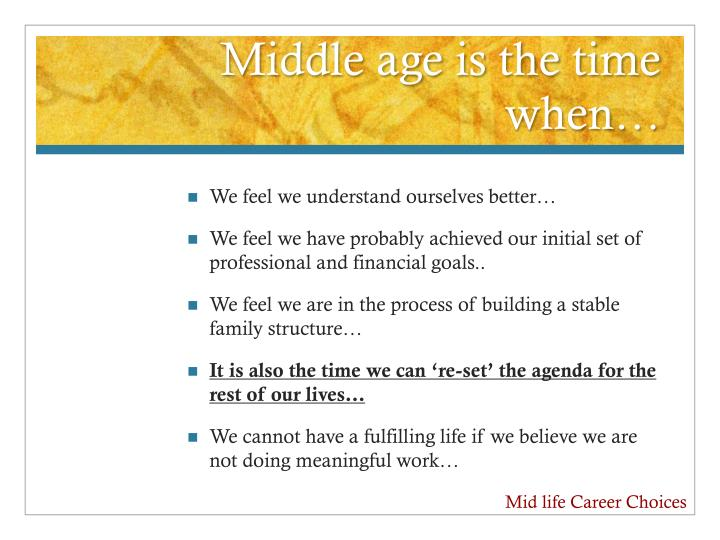 Middle age is the time when…