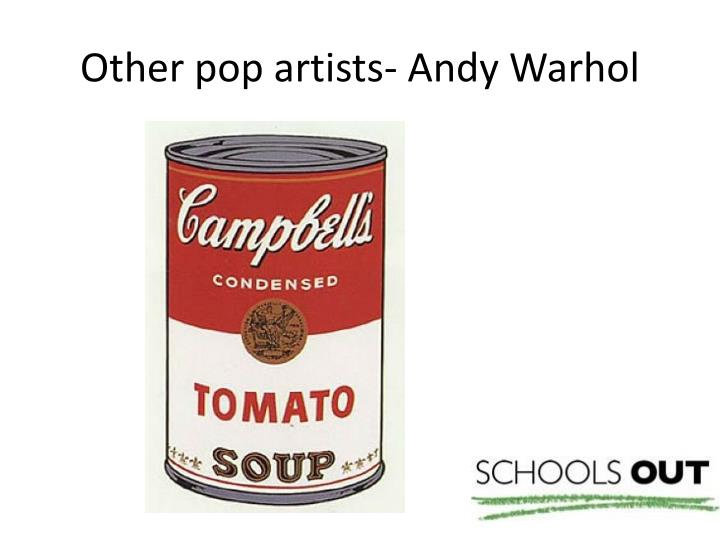 Other pop artists- Andy Warhol