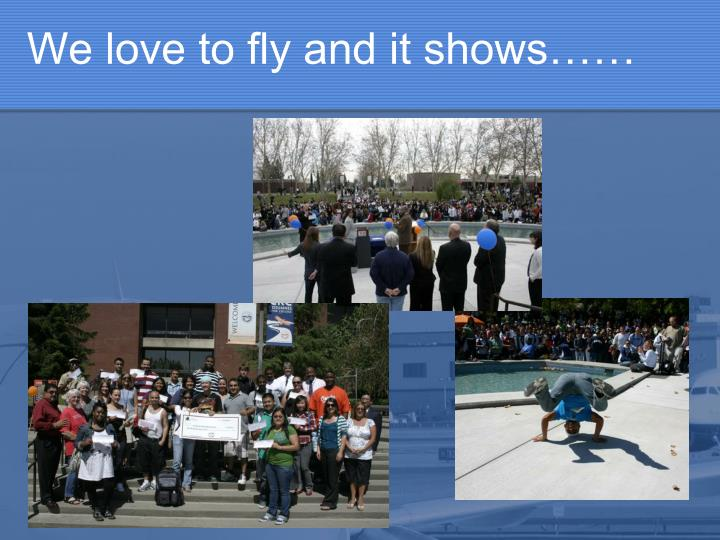 We love to fly and it shows……
