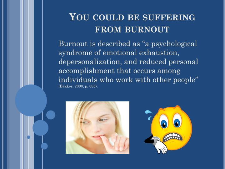 You could be suffering from burnout
