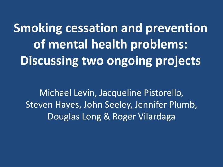 smoking cessation and prevention of mental health problems discussing two ongoing projects n.