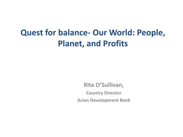 Quest for balance our world people planet and profits