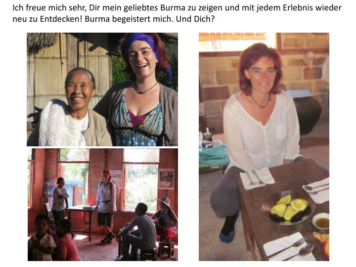 Ich freue mich sehr, Dir mein geliebtes Burma zu zeigen und mit jedem Erlebnis wieder neu zu Entdeck...