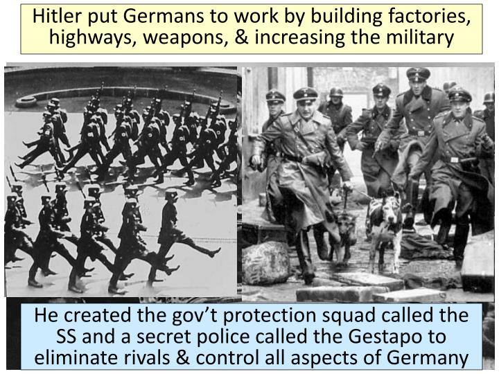 Hitler put Germans to work by building factories, highways, weapons, & increasing the military