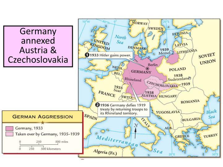Germany annexed Austria & Czechoslovakia