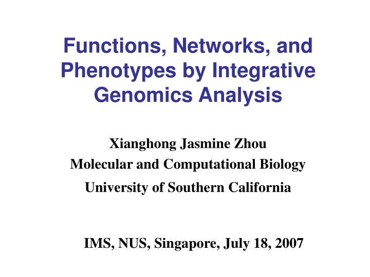 functions networks and phenotypes by integrative genomics analysis n.