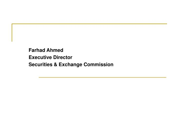 Farhad ahmed executive director securities exchange commission