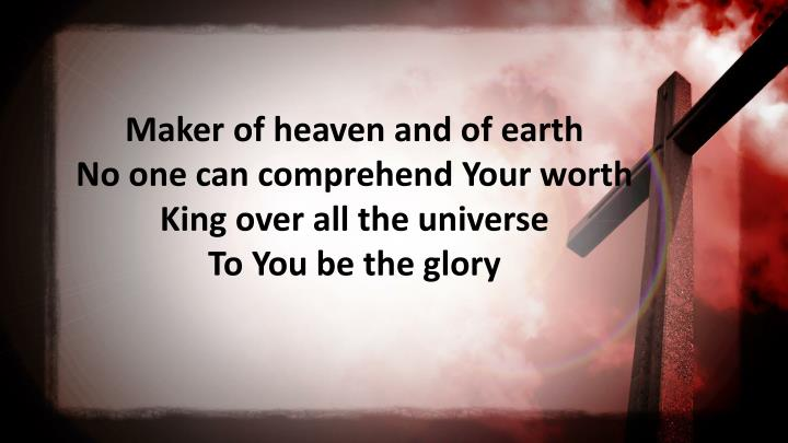 Maker of heaven and of earth