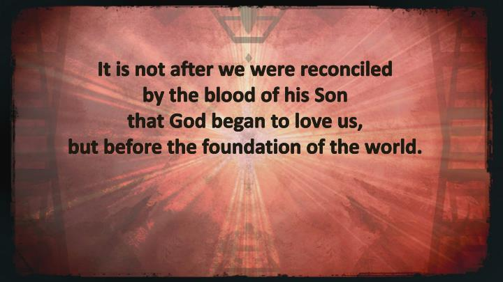 It is not after we were reconciled