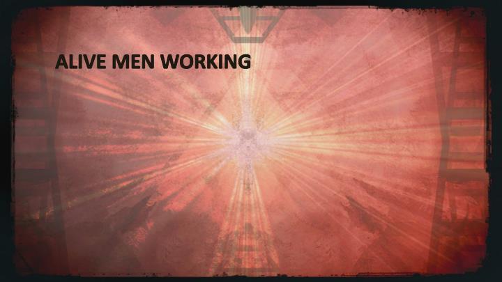 ALIVE MEN WORKING