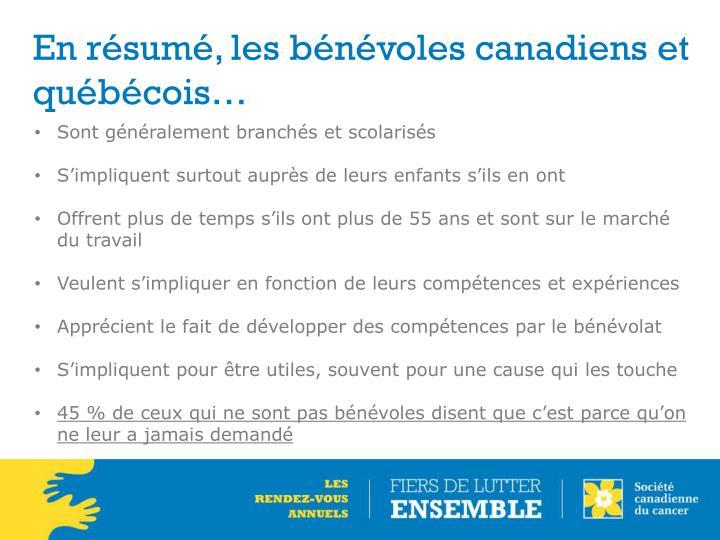 En résumé, les bénévoles canadiens et québécois…