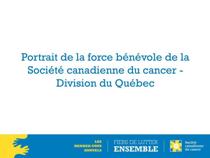 Portrait de la force bénévole de la Société canadienne du cancer - Division du Québec