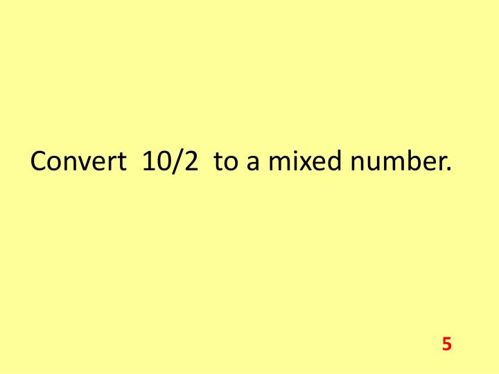 Convert  10/2  to a mixed number.
