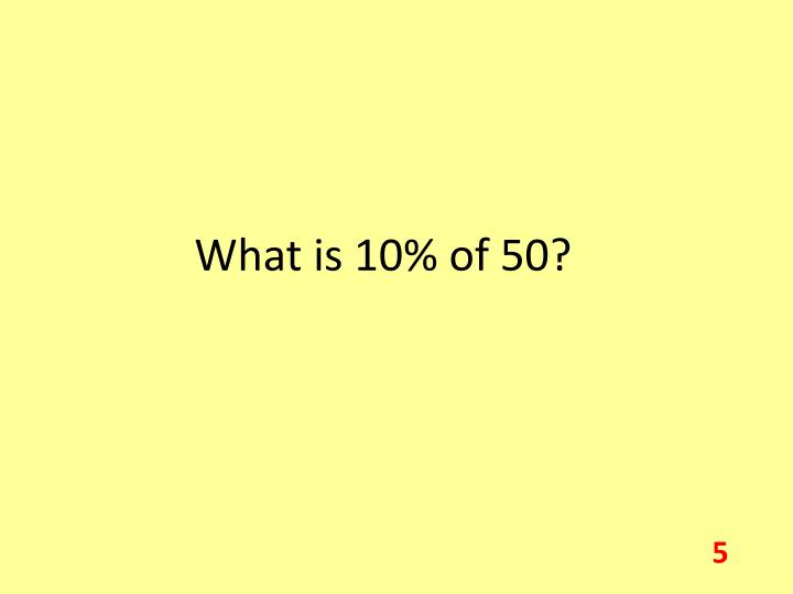 What is 10% of 50?