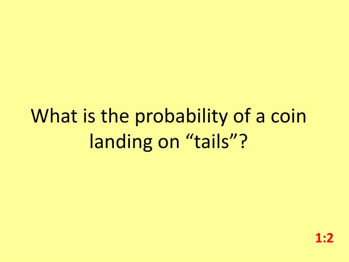 "What is the probability of a coin landing on ""tails""?"