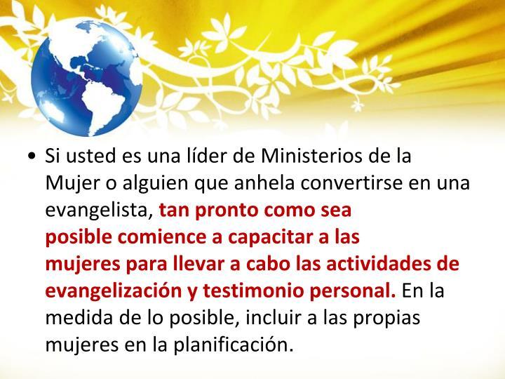 Si usted es unalíder deMinisterios de la Mujero alguienque anhela convertirse en una evangelista,