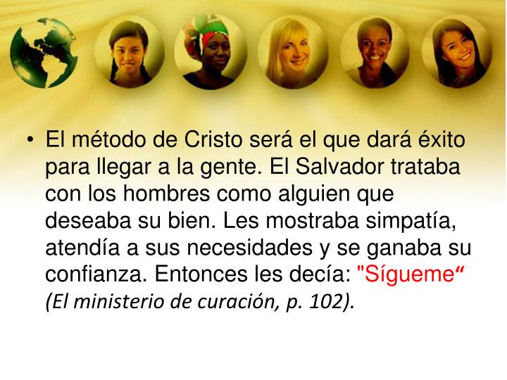 El método de Cristo será el que dará éxito para llegar a la gente. El Salvador trataba con los h...