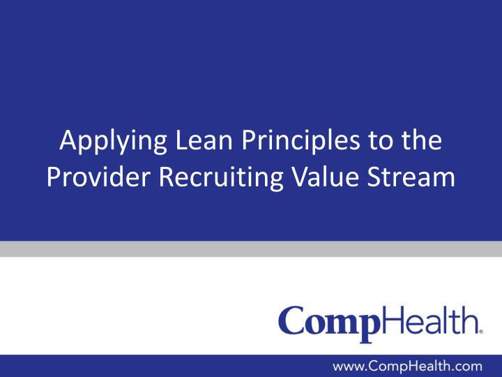 applying lean p rinciples to the provider recruiting v alue s tream n.