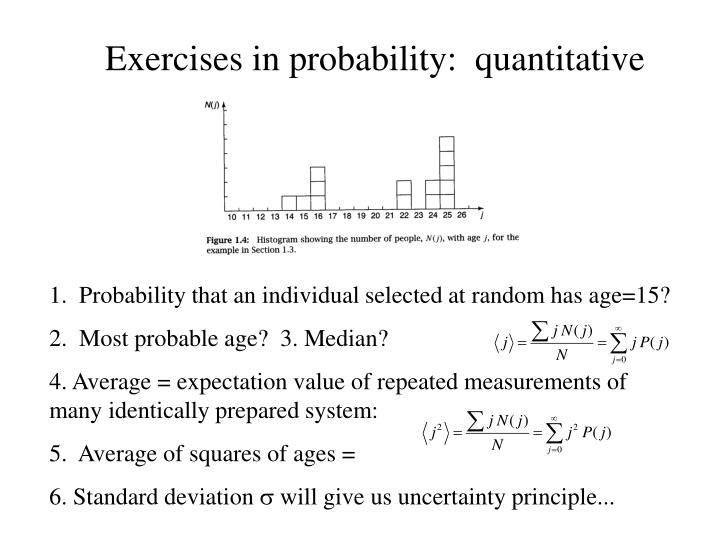 Exercises in probability:  quantitative