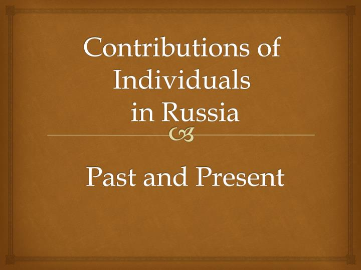 contributions of individuals in russia past and present n.