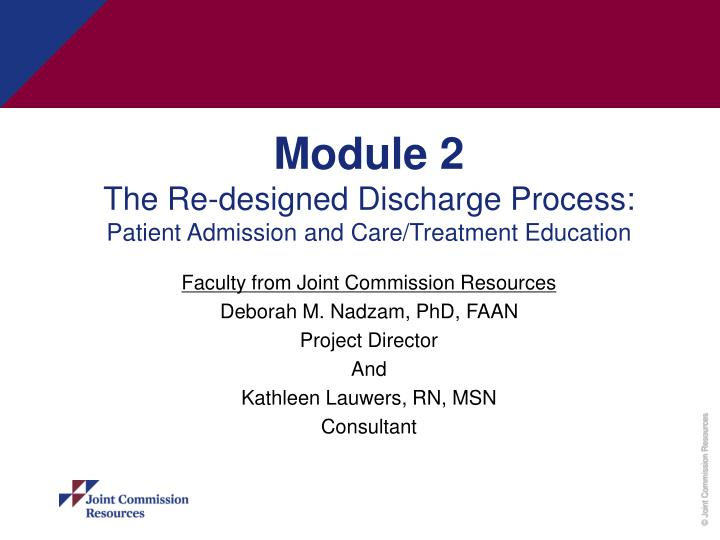 module 2 the re designed discharge process patient admission and care treatment education n.