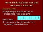 atriale fibrillatie flutter met snel ventriculair antwoord