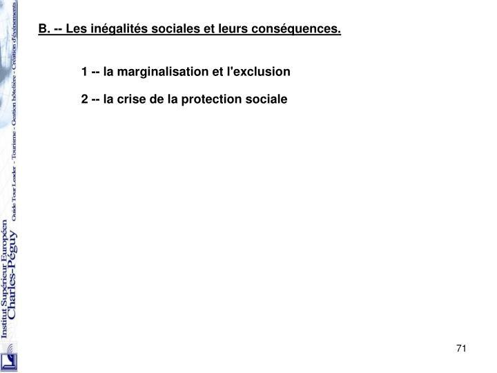 B. -- Les inégalités sociales et leurs conséquences.