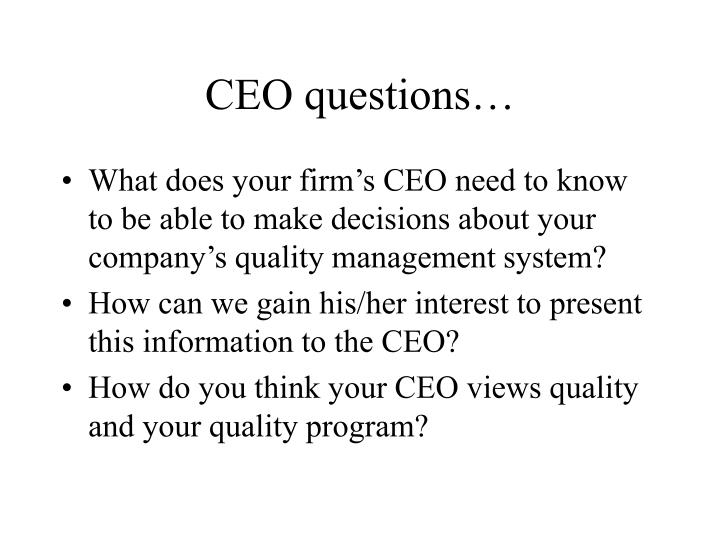 CEO questions…