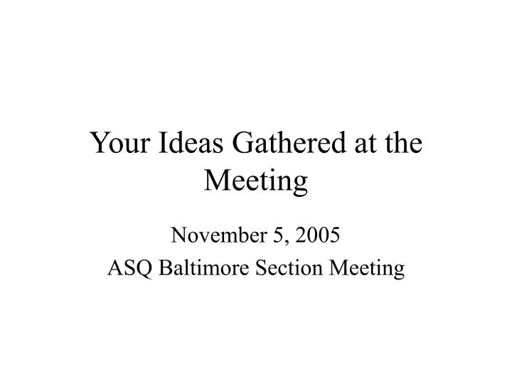 Your Ideas Gathered at the Meeting
