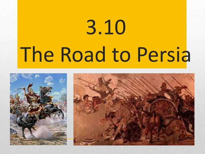 3 10 the road to persia n.