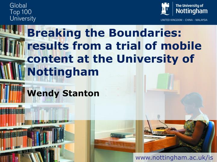 Breaking the Boundaries: results from a trial of mobile content at the University of Nottingham