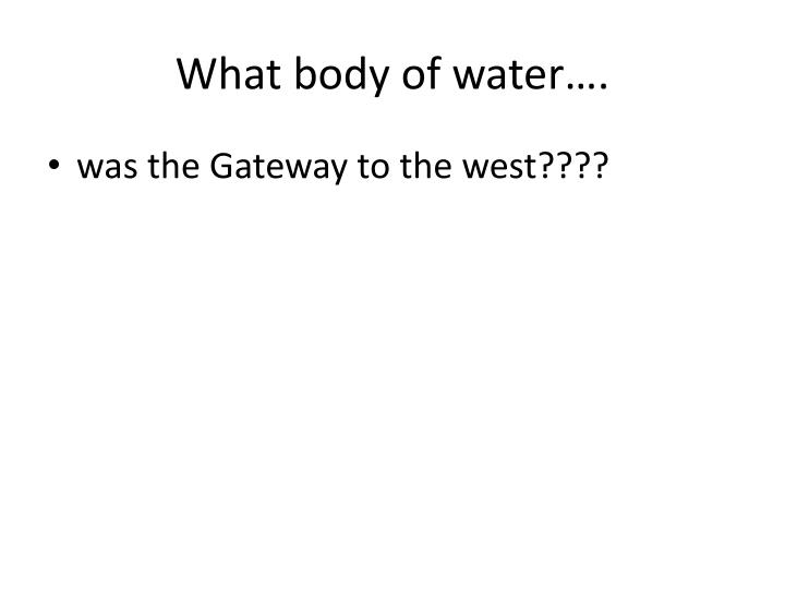 What body of water….