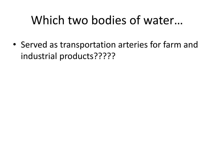 Which two bodies of water…