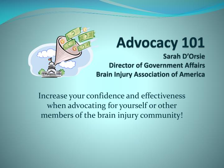 advocacy 101 sarah d orsie director of government affairs brain injury association of america n.