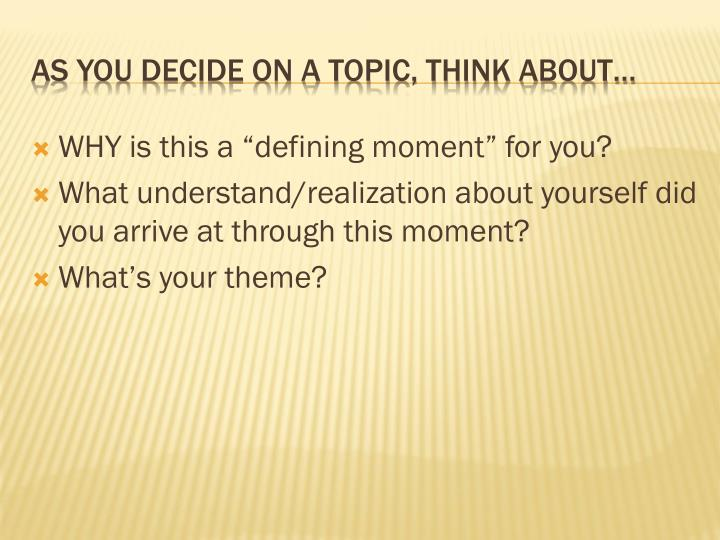 As you decide on a topic think about