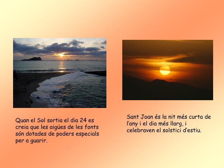 Sant Joan és la nit més curta de l'any i el dia més llarg, i celebraven el solstici d'estiu.