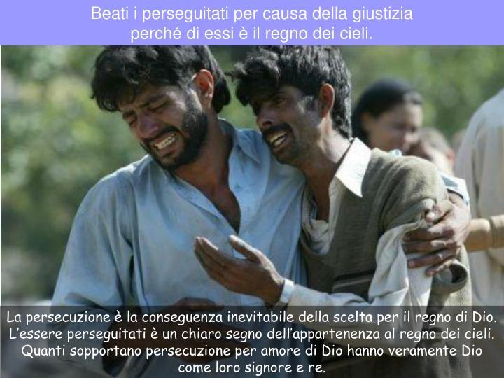 Beati i perseguitati per causa della giustizia