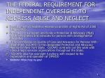 the federal requirement for independent oversight to address abuse and neglect