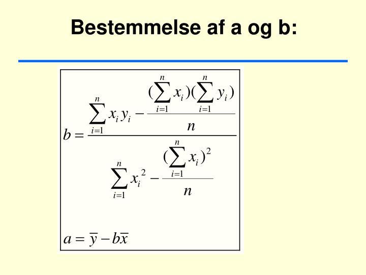 Bestemmelse af a og b: