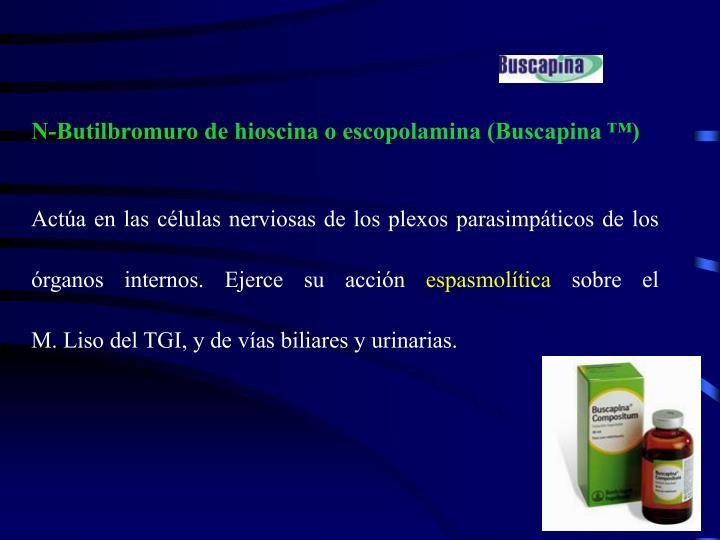 N-Butilbromuro de hioscina o escopolamina (Buscapina ™)