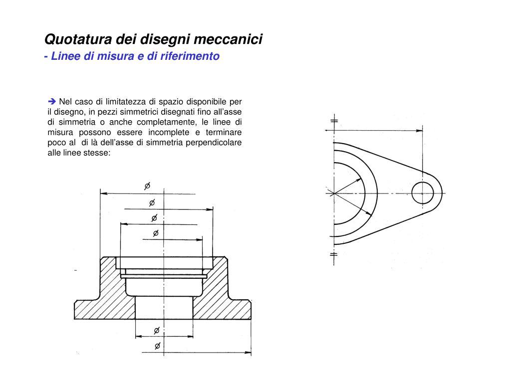 PPT - Quotatura dei disegni meccanici - Linee di misura e ...