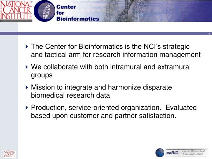The Center for Bioinformatics is the NCI's strategic and tactical arm for research information man...