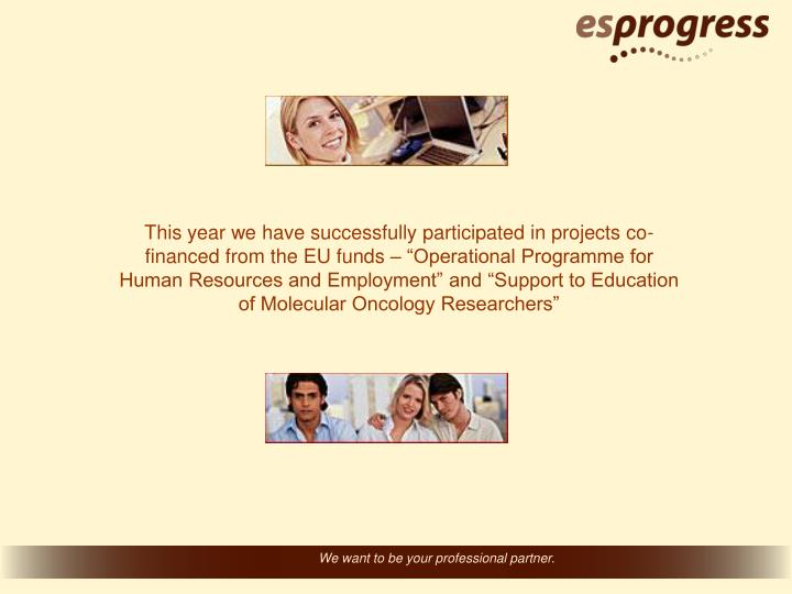 """This year we have successfully participated in projects co-financed from the EU funds – """"Operational Programme for Human Resources and Employment"""" and """"Support to Education of Molecular Oncology Researchers"""""""